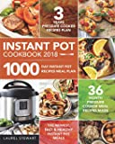 Instant Pot Cookbook 2018: 1000 Day Instant Pot Recipes Meal Plan - 36 Month Pressure Cooker Meal Recipes - 3 Years Pressure Cooker Recipes Plan - The Newest, Fast & Healthy Instant Pot Meals