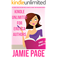 Kindle Unlimited For Erotica Authors: The Hidden Tricks For Using Kindle Unlimited To Boost Your Publishing Business