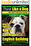 English Bulldog, English Bulldog Training | Think Like a Dog ~ But Don't Eat Your Poop! | Breed Expert English Bulldog Training |: Here's EXACTLY How to TRAIN Your English Bulldog