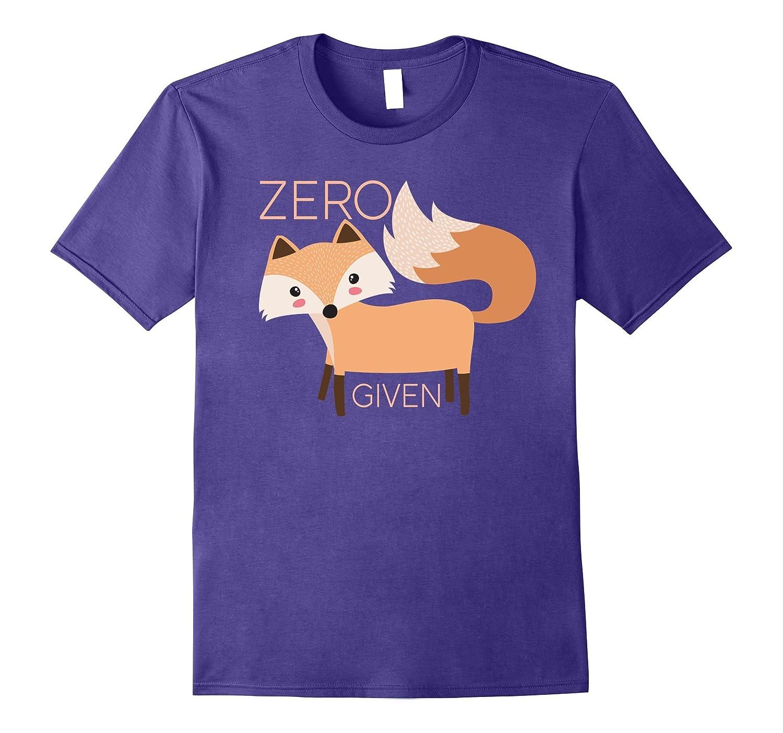 Zero Fox Given | Funny Cute Snarky & Sassy T-Shirt & Gift-BN