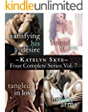 Katelyn Skye's Four Series Collection: Satisfying His Desire, Bound To You, Tangled In Love, Into Your Arms