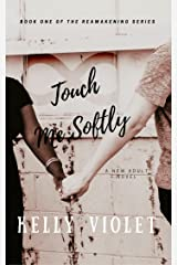 Touch Me Softly (The Reawakening Series Book 1) Kindle Edition