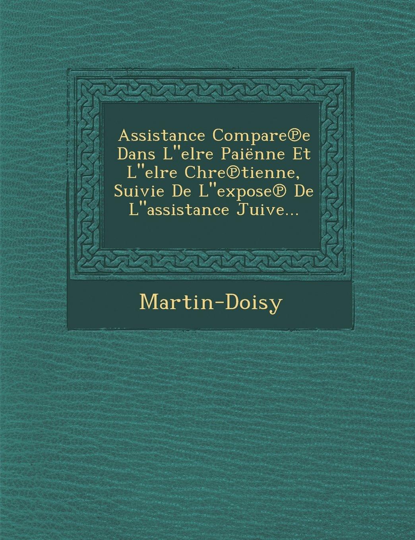Assistance Compare E Dans Lelre Paienne Et Lelre Chre Tienne, Suivie de Lexpose de Lassistance Juive... (French Edition) pdf epub