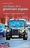 Les bases de la grammaire anglaise : L'essentiel pour parler et rédiger fluently ! (IX.MIN.GUI.ECOL)