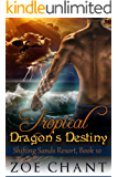 Tropical Dragon's Destiny (Shifting Sands Resort Book 10)