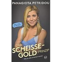 Das Scheiße-Gold-Prinzip: Wie du alles erreichen kannst. Mein Leben als Bestseller