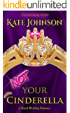 Not Your Cinderella: a Royal Wedding Romance (Royal Weddings Book 1)