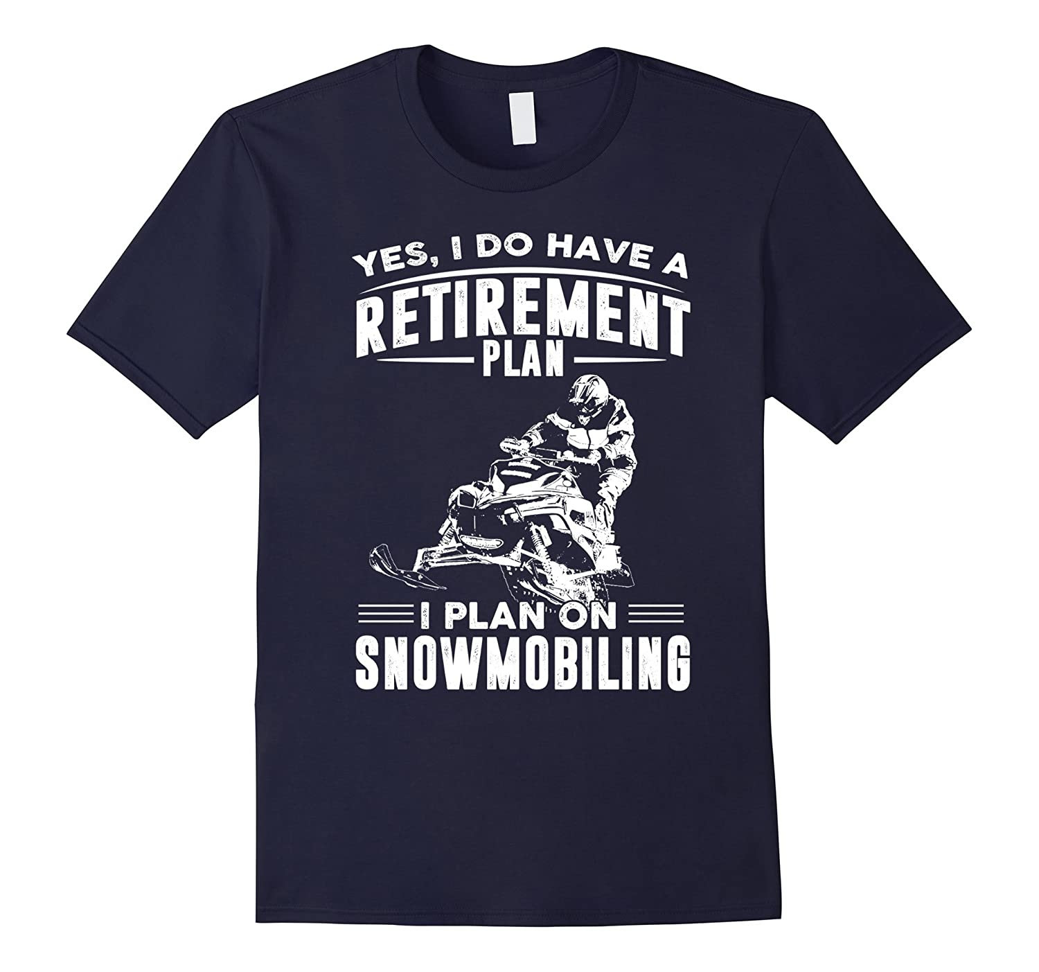 Yes I Do Have a Retirement Plan I Plan On Snowmobiling-TH