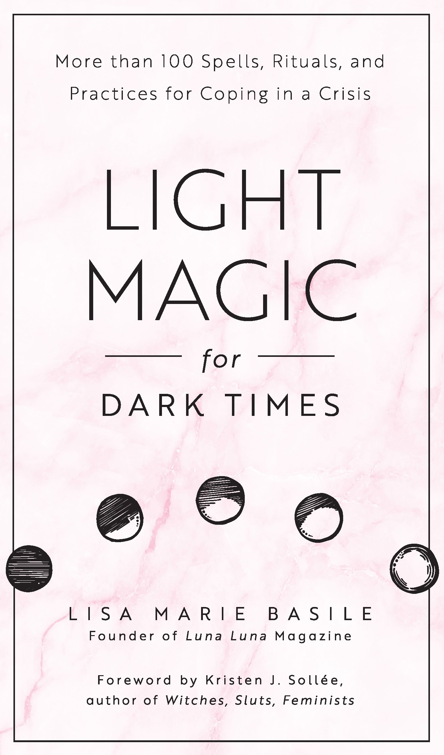 Light Magic for Dark Times: More than 100 Spells, Rituals