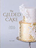 The Gilded Cake: The Golden Rules of Cake Decorating for Metallic Cakes (English Edition)