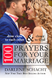 100 Prayers for Your Marriage: Draw Close to Each Other and Closer to God
