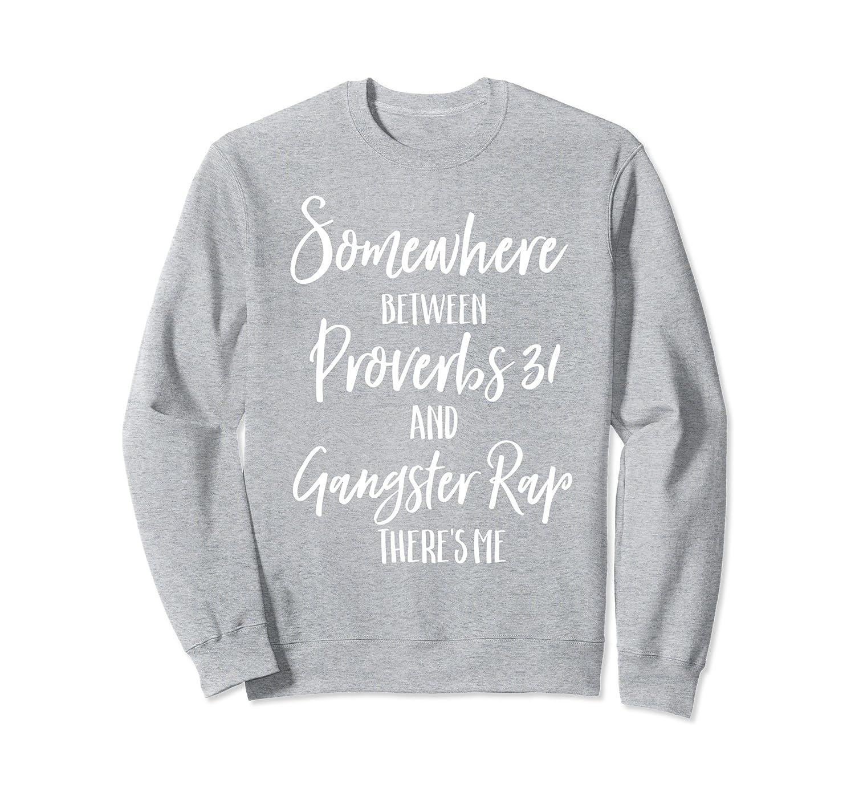 Somewhere Between Proverbs Gangster Rap Christian Sweatshirt-Colonhue