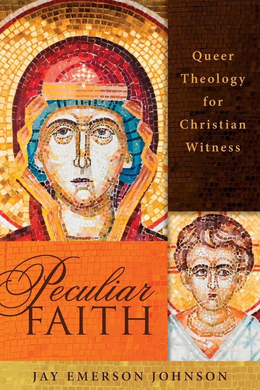 Peculiar Faith: Queer Theology for Christian Witness ebook