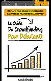 Le guide du crowdfunding pour débutants: 25 étapes pour réussir votre première campagne de financement participatif