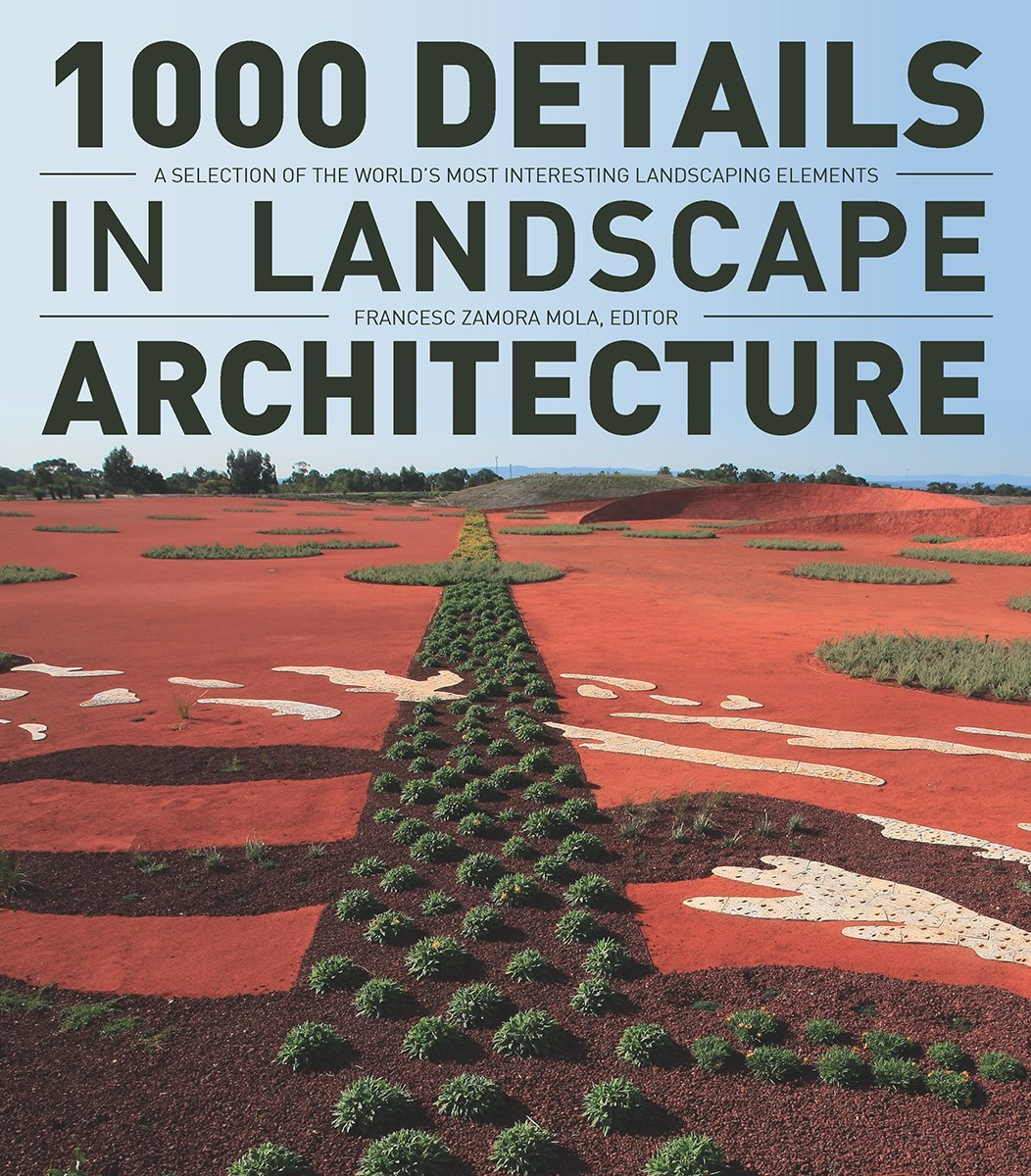 1000 Details In Landscape Architecture A Selection Of The World S Most Interesting Landscaping Elements Mola Francesc 9781770850408 Amazon Com Books