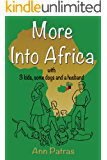 More Into Africa: 3 kids, some dogs and a husband (Africa Series Book 2)