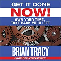 Get It Done Now!: Own Your Time, Take Back Your Life