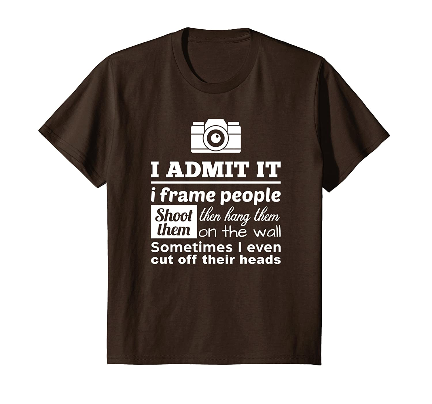 Amazon.com: Camera Photographer T Shirt: I Shoot, Frame, Hang People ...