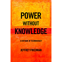 Power without Knowledge: A Critique of Technocracy (English Edition)
