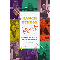 Dance Studio Secrets: 65 Ways To Build A Thriving Studio (English Edition)