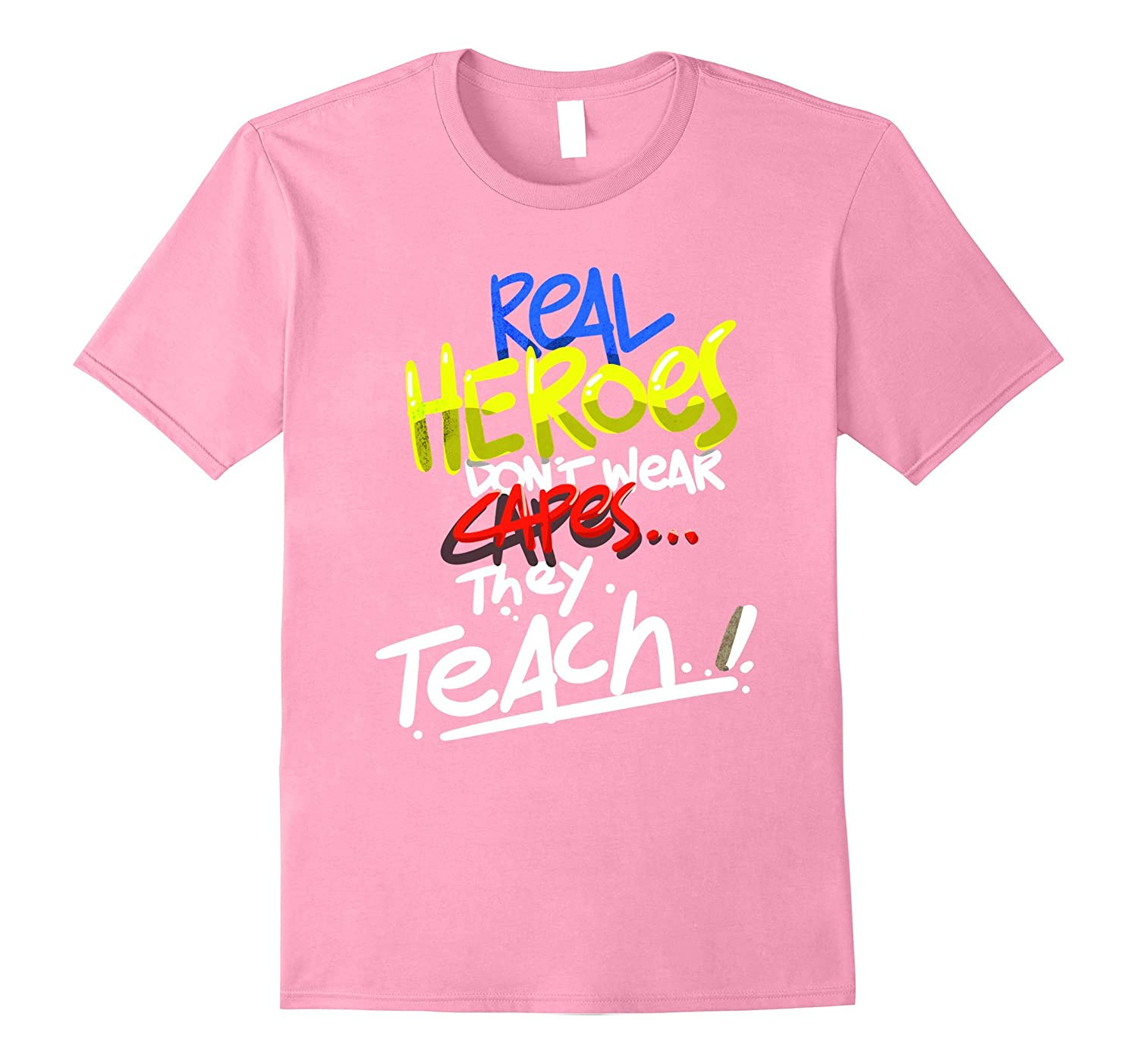 Funny Real Heroes Don't Wear Capes They Teach Teacher Shirt-FL