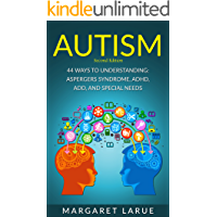 Autism: 44 Ways to Understanding- Aspergers Syndrome, ADHD, ADD, and Special Needs (Autism, Aspergers Syndrome, ADHD…