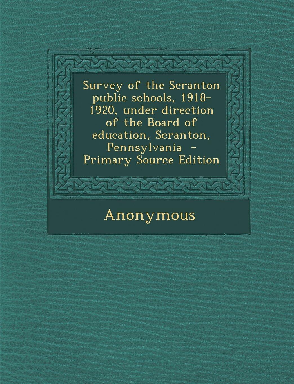Survey of the Scranton Public Schools, 1918-1920, Under Direction of the Board of Education, Scranton, Pennsylvania - Primary Source Edition ebook