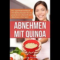Abnehmen mit Quinoa: Das Superfood Kochbuch mit Quinoa Rezepten für ein gesünderen Lebensstil und Abnehmen ohne Sport (Abnehmen ohne Diät und Sport 1)