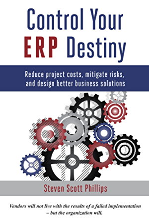 Control Your ERP Destiny: Reduce Project Costs; Mitigate Risks; and Design Better Business Solutions
