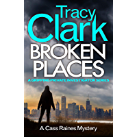 Broken Places: A gripping private investigator series (A Cass Raines Mystery Book 1)