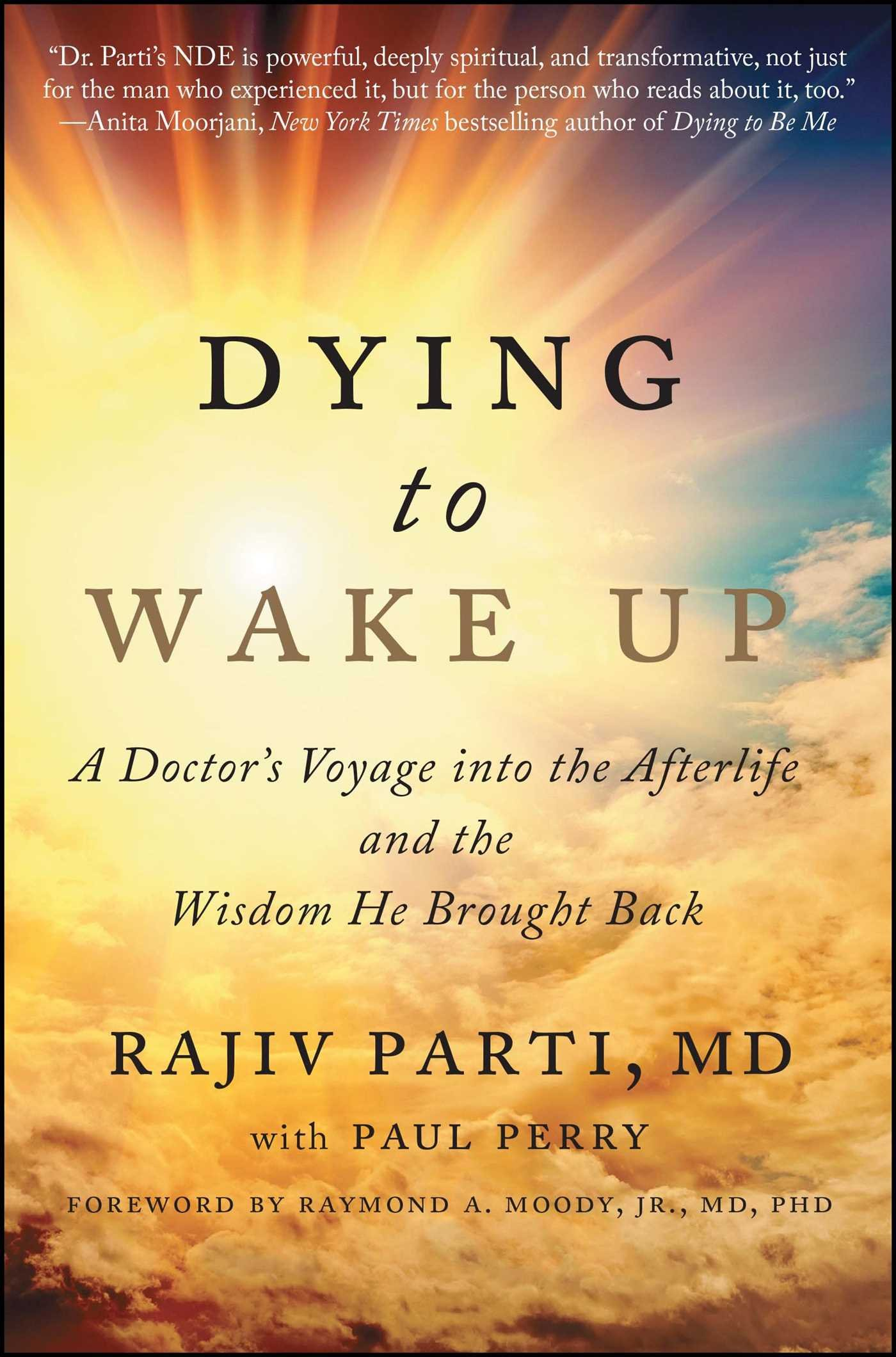 Amazon dying to wake up a doctors voyage into the afterlife amazon dying to wake up a doctors voyage into the afterlife and the wisdom he brought back 9781476797328 rajiv parti md raymond moody jr md stopboris Gallery