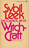 The Complete Art of Witchcraft: Penetrating the Secrets of White Magic