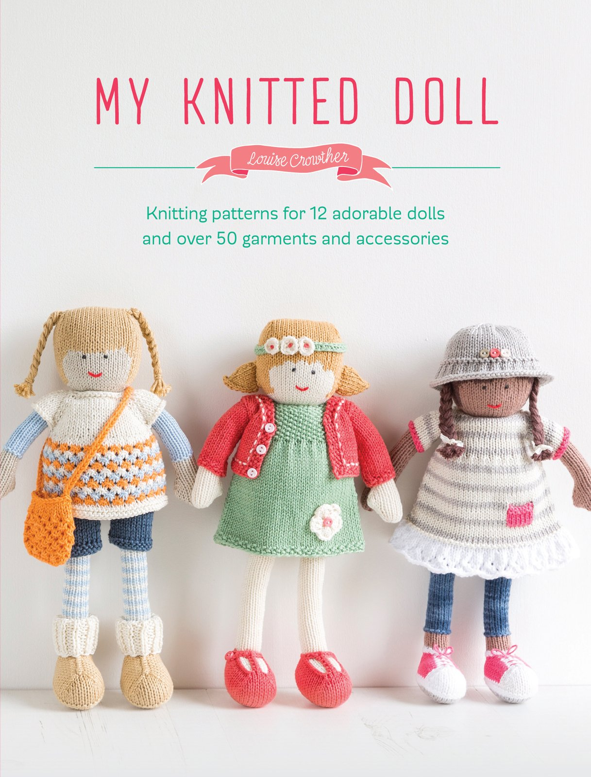 My Knitted Doll: Knitting patterns for 12 adorable dolls and over 50 ...