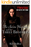 The Swine Huntress and the Three Brothers: Book One of the Immortal Dimension Hunters (Twisted 3)