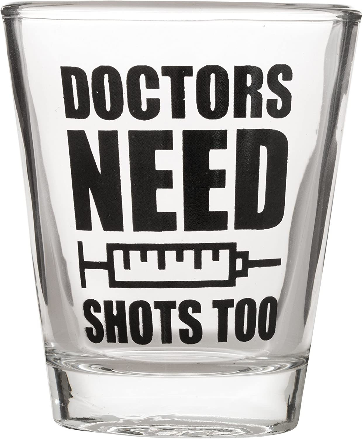 Shot glass with lettering that says Doctors Need Shots Too.
