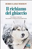 Il richiamo del ghiaccio: Una donna, i suoi cani e la loro avventura in Alaska sull'Iditarod Trail
