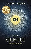 OM: Life's Gentle Reminders