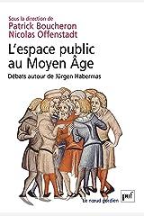 L'espace public au Moyen Âge: Débats autour de Jürgen Habermas (Le noeud gordien) (French Edition) Kindle Edition