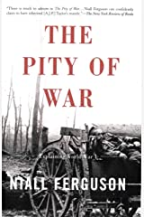 The Pity of War: Explaining World War I Kindle Edition