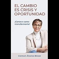 El Cambio es Crisis y Oportunidad: Conoce como transformarte! (Spanish Edition)