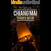 Chiang Mai: Chiang Mai Travel Guide (Chiang Mai Travel Guide, Chiang Mai, Thailand Travel Guide Book 1)
