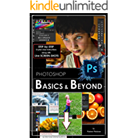 Photoshop: BASICS and BEYOND in Adobe Photoshop cc (VERY BASICS, BASICS and BEYOND BASICS in photoshop cc, photoshop 2015, graphic design, digital photography, beginners guide Book 1)