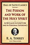 The Person and Work of the Holy Spirit: As Revealed in Scriptures and Personal Experience (Hall of Faith Classics) (Volume 1)