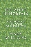 Ireland's Immortals: A History of the Gods of Irish Myth