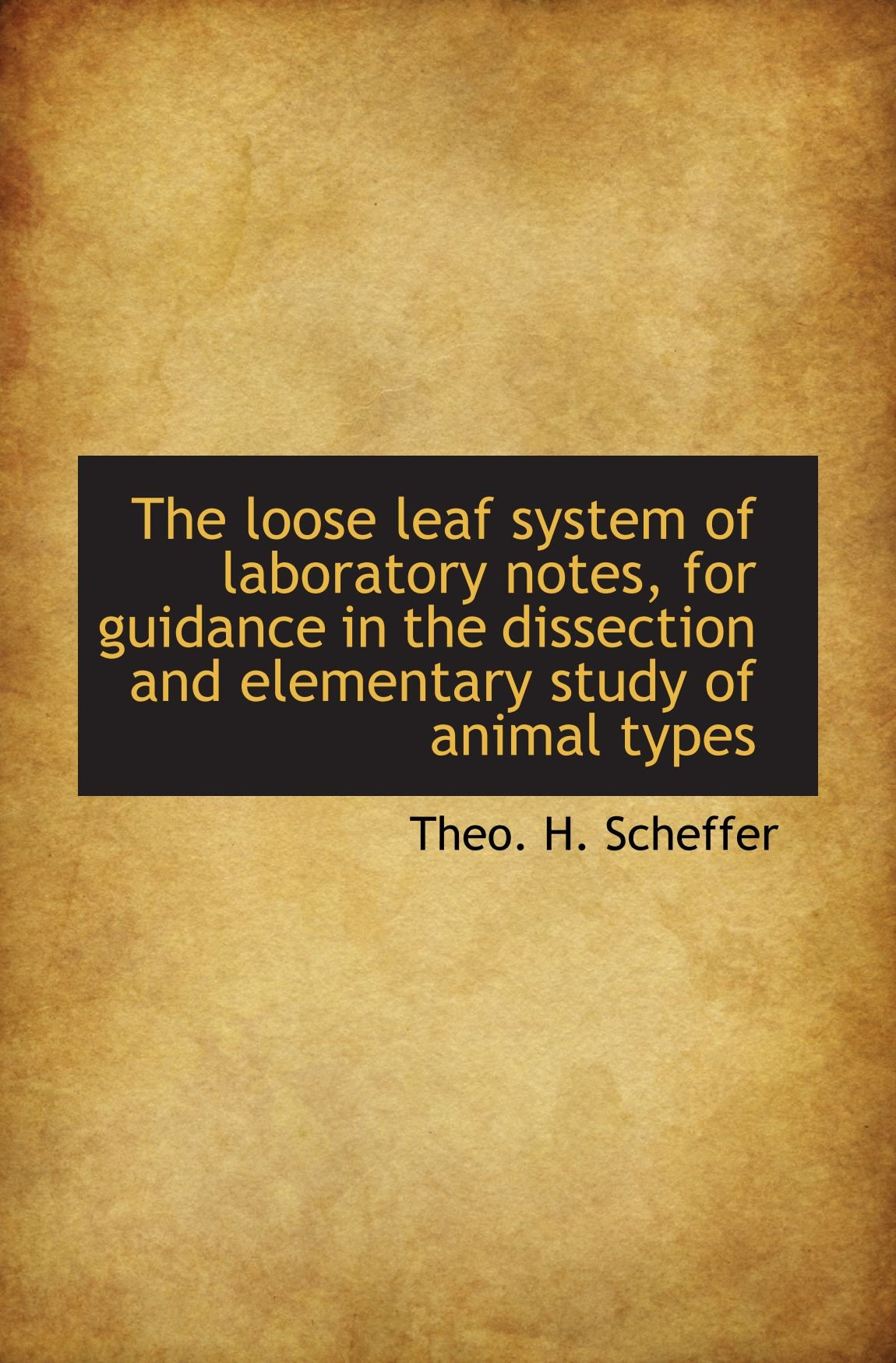 The loose leaf system of laboratory notes, for guidance in the dissection and elementary study of an ebook