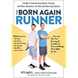 The Born Again Runner: A Guide to Overcoming Excuses, Injuries, and Other Obstacles―for New and Returning Runners