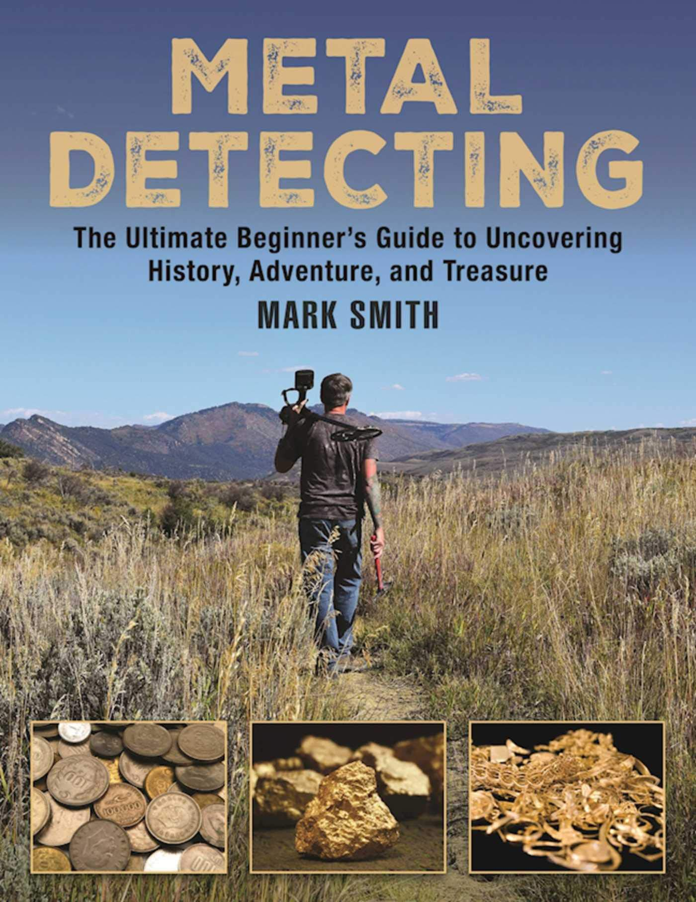 Metal Detecting: The Ultimate Beginner's Guide to Uncovering History Adventure and Treasure
