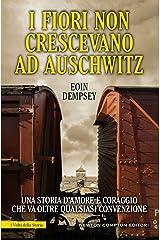 I fiori non crescevano ad Auschwitz (eNewton Saggistica) (Italian Edition) Kindle Edition