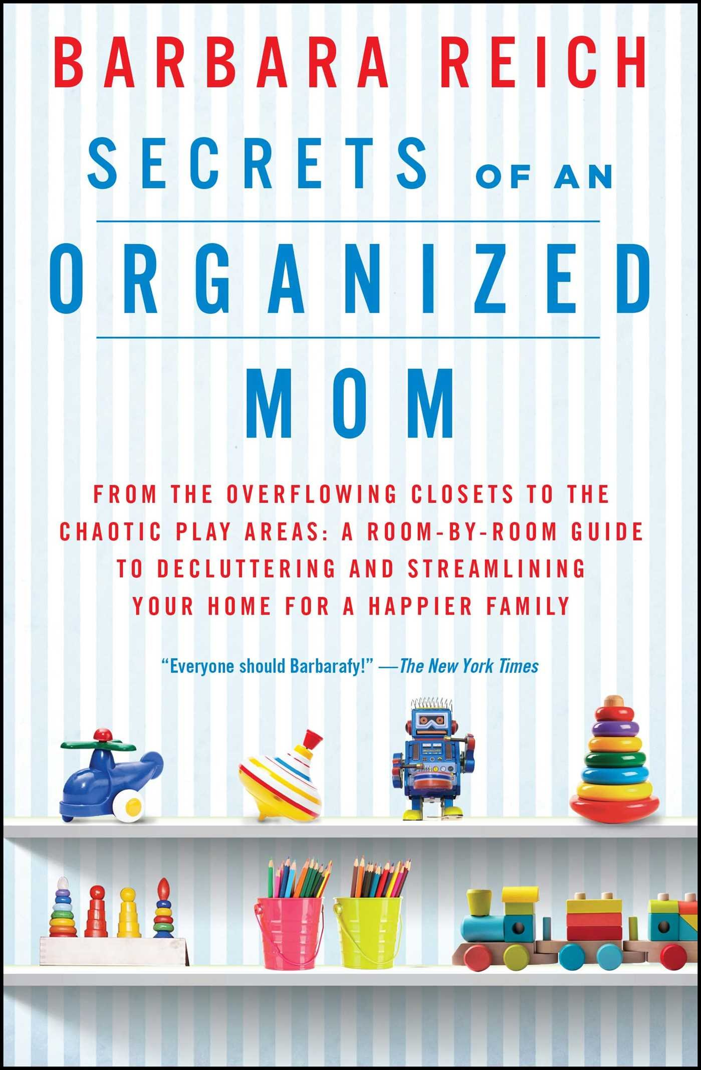Download Secrets of an Organized Mom: From the Overflowing Closets to the Chaotic Play Areas: A Room-by-Room Guide to Decluttering and Streamlining Your Home for a Happier Family PDF
