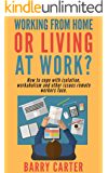 Working from home, or living at work?: How to cope with isolation, workaholism and other issues remote workers face.